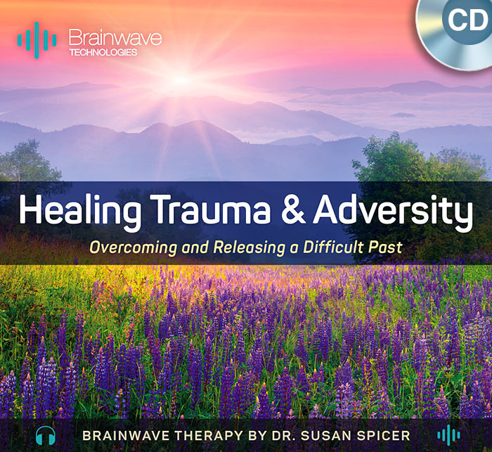 Healing Trauma and Adversity CD – Brainwave Therapy by Dr. Susan Spicer